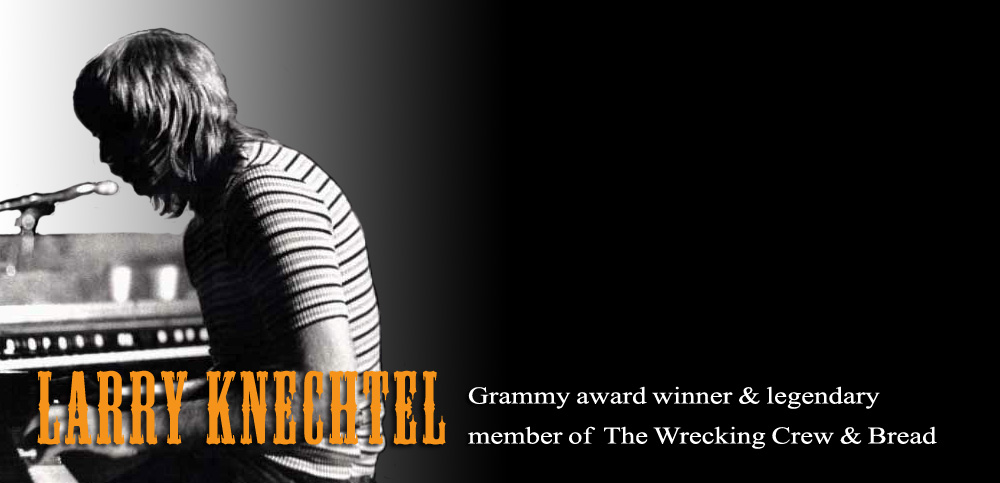 Larry Knechtel - Grammy Award Winner and Legendary Member of The Wrecking Crew and Bread